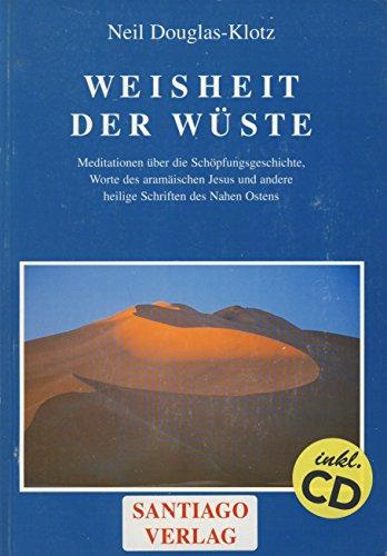 9783885980575: Weisheit der Wüste. Meditationen über die Schöpfungsgeschichte. Worte des aramäischen Jesus und andere Heilige Schriften des Nahen Ostens
