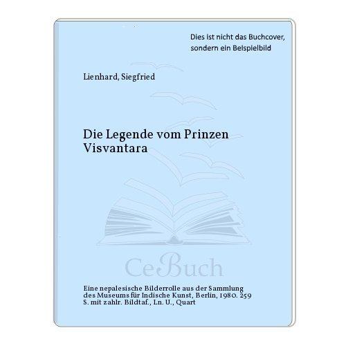 Die Legende vom Prinzen Visvantara: Eine nepalesische: Lienhard, Siegfried