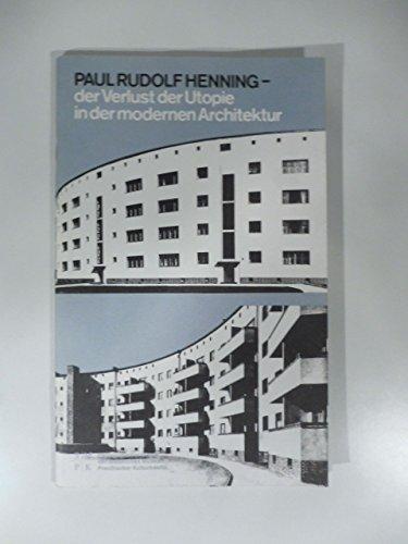 Paul Rudolf Henning. Der Verlust der Utopie in der modernen Architektur - Henning, Paul Rudolf; Bärnreuther, Andrea; Staatliche Museen zu Berlin