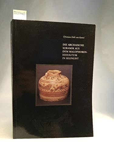 9783886093717: Die archaische Keramik aus dem Malophoros-Heiligtum in Selinunt: Die korinthischen, lakonischen, ostgriechischen, etruskischen und megarischen Importe ... regionale di Palermo] (German Edition)