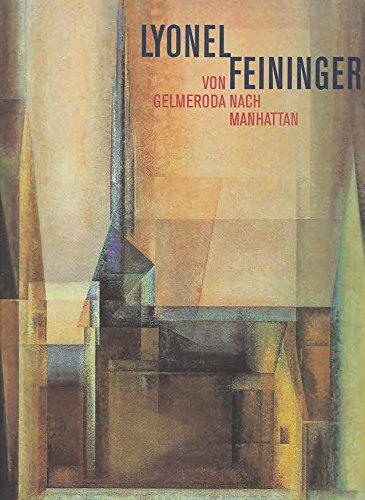 Lyonel Feininger. Von Gelmeroda nach Manhattan. Retrospektive der Gemälde. Katalog zu den ...