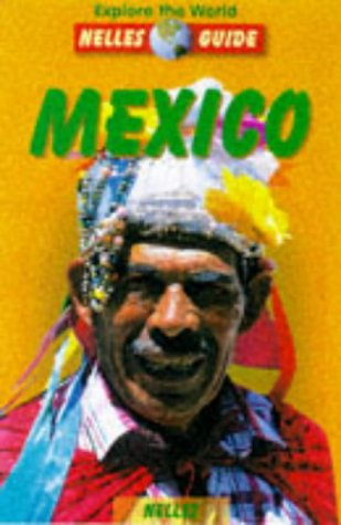 Mexico: An Up-To-Date Guide with 141 Color Photos and 21 Maps (Nelles Guide Mexico): Schutz-Gormsen...