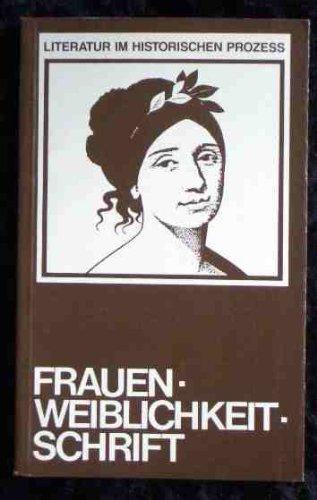 9783886191345: Frauen, Weiblichkeit, Schrift: Dokumentation der Tagung in Bielefeld vom Juni 1984 (Literatur im historischen Prozess) (German Edition)