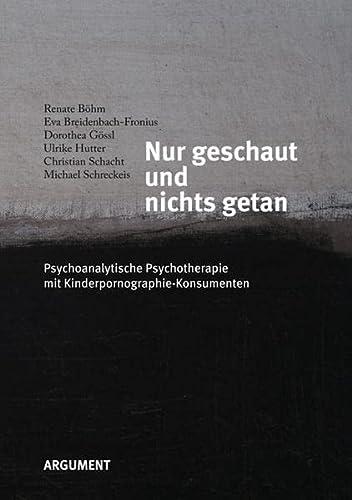 9783886193523: Nur geschaut und nichts getan: Psychoanalytische Psychotherapie mit Kinderpornographie-Konsumenten an einer Sexualberatungsstelle