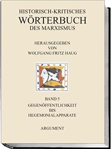 Band 5: Gegenöffentlichkeit bis Hegemonialapparat: Historisch-kritisches Wörterbuch des ...