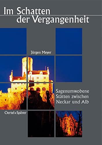 9783886272709: Im Schatten der Vergangenheit: Sagenumworbene Stätten zwischen Neckar und Alb