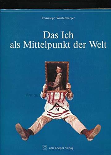 Das Ich als Mittelpunkt der Welt. Eine äonische Biographie: WÜRTENBERGER, Franzsepp