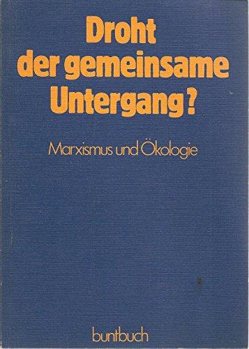 9783886530120: Droht der gemeinsame Untergang?: Marxismus und Okologie : Originaltexte von Marx und Engels in Gegenuberstellung zu ihren aktuellen Kritikern (German Edition)