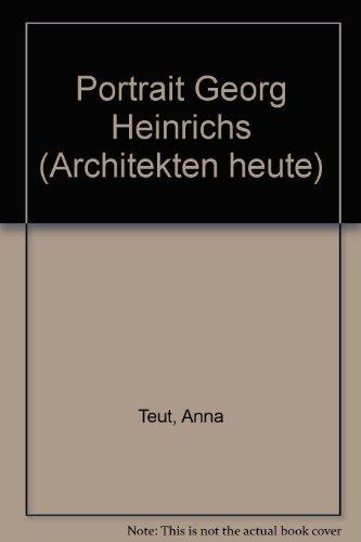 Portrait Georg Heinrichs (Architekten heute): Anna Teut