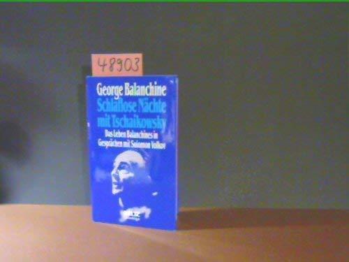 Schlaflose Nächte mit Tschaikowsky. Das Leben Balanchines in Gesprächen mit Solomon Volkov. (388679220X) by Balanchine, George