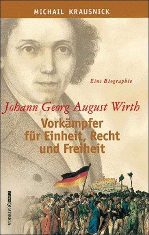 9783886792894: Johann Georg August Wirth: Vorkämpfer für Einheit, Recht und Freiheit : eine Biographie