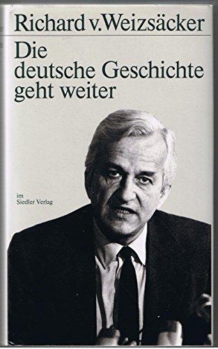 Die deutsche Geschichte geht weiter.: von Weizsäcker, Richard: