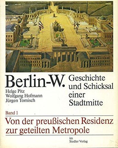 9783886800971: Berlin-W. - Geschichte und Schicksal einer Stadtmitte. Bd. 1: Von der preussischen Residenz zur geteilten Metropole.