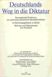 9783886800995: Deutschlands Weg in die Diktatur: Internationale Konferenz zur Nationalsozialistischen Machtübernahme im Reichstagsgebäude zu Berlin : Referate und Diskussionen : ein Protokoll