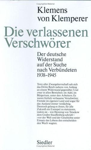 9783886801527: Die verlassenen Verschwörer: Der deutsche Widerstand auf der Suche nach Verbündeten 1938-1945