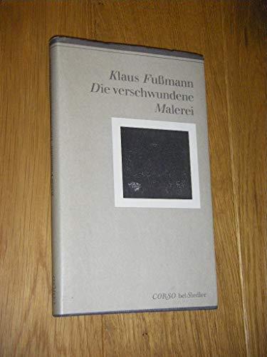 Die verschwundene Malerei. Klaus Fussmann, Corso bei: Fußmann, Klaus: