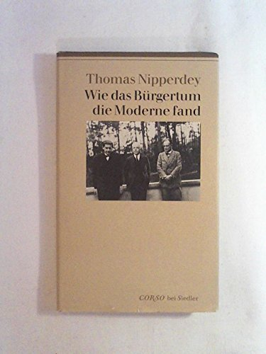 Wie das Burgertum die Moderne fand (WJS corso) (German Edition) (3886803341) by Thomas Nipperdey