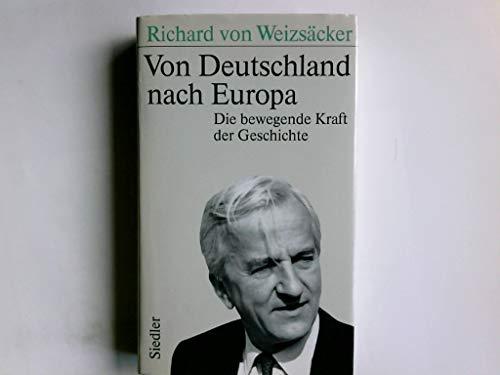 Von Deutschland nach Europa. Die bewegende Kraft der Geschichte. - signiert: Weizsäcker, Richard von