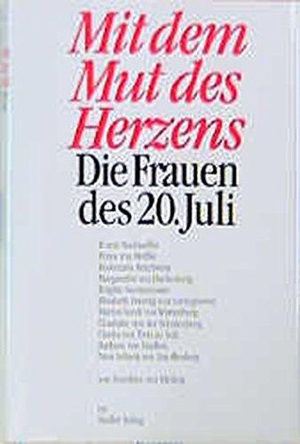 9783886804030: Mit dem Mut des Herzens: Die Frauen des 20. Juli (German Edition)