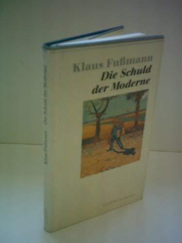 Die Schuld der Moderne. Klaus Fussmann, Corso: Fußmann, Klaus: