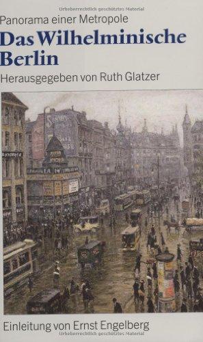 Das wilhelminische Berlin : Panorama einer Metropole 1890 - 1918. Einl. von Ernst Engelberg - Glatzer, Ruth