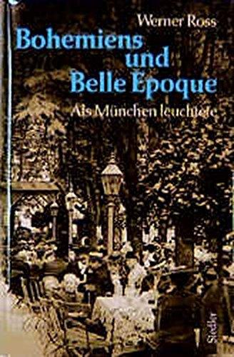 Bohemiens und Belle Epoque. Als München leuchtete. - Ross, Werner