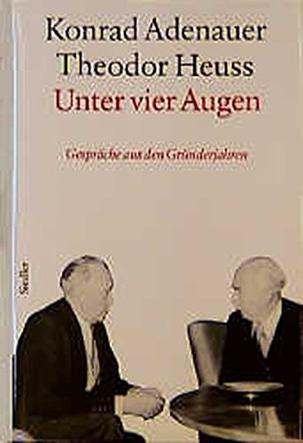 Unter vier Augen : Gespräche aus den Gründerjahren 1949 - 1959 / Adenauer-Heuss. Bearb. von Hans-Peter Mensing - Morsey, Rudolf, Hans-Peter Schwarz und Konrad Adenauer