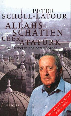 9783886806300: Allahs Schatten über Atatürk: Die Türkei in der Zerreissprobe, zwischen Kurdistan und Kosovo