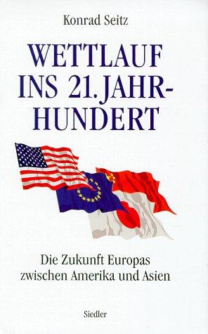 9783886806560: Wettlauf ins 21. Jahrhundert. Die Zukunft Europas zwischen Amerika und Asien
