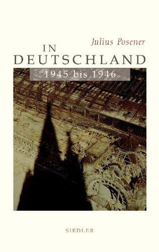 In Deutschland 1945 bis 1946. Kommentierte Ausgabe: Julius-posener