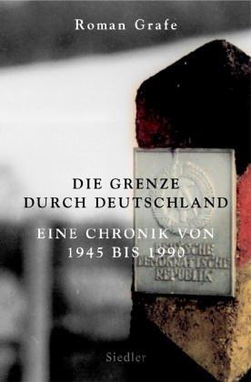 Die Grenze durch Deitschland - eine Chronik von 1945 bis 1990. - Grafe, Roman