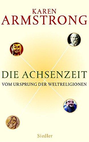 Die Achsenzeit, Vom Ursprung der Weltreligionen. Literaturverz. S. 581 - 598: Armstrong, Karen