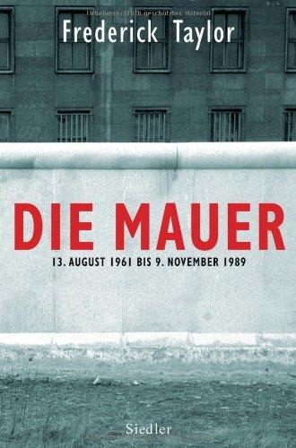 Die Mauer 13. August 1961 bis 9.: Taylor, Fred: