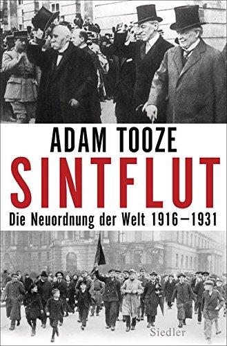 Sintflut. Die Neuordnung der Welt 1916 - 1931.: Von Adam Tooze. München 2015.