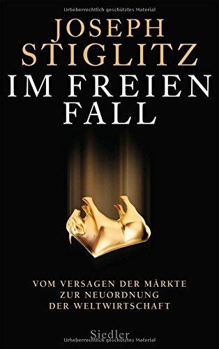 9783886809424: Im freien Fall: Vom Versagen der Märkte zur Neuordnung der Weltwirtschaft