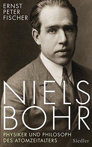 Niels Bohr. Physiker und Philosoph des Atomzeitalters. - Fischer, Ernst Peter