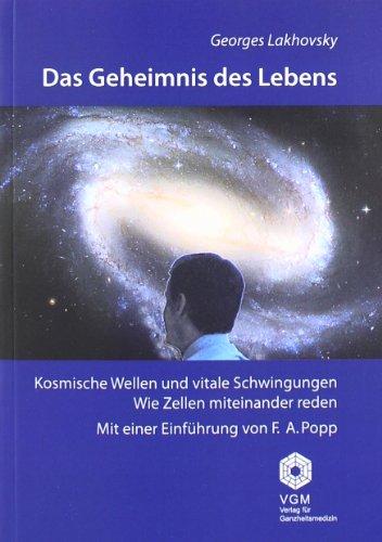 9783886999996: Das Geheimnis des Lebens: Kosmische Wellen und vitale Schwingungen. Wie Zellen miteinander reden