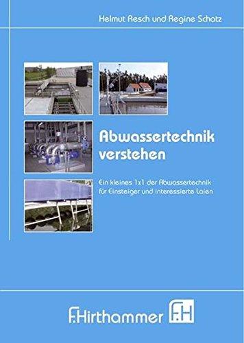 Abwassertechnik verstehen: Das kleine 1 x 1 der Abwassertechnik für Einsteiger und interessierte Laien - F.Hirthammer in der DWA, Resch Helmut, Schatz Regine