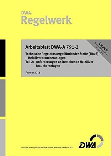 Arbeitsblatt DWA-A 791-2 (Entwurf) Technische Regel wassergefährdender Stoffe (TRwS) - Heiz&...