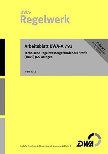 Arbeitsblatt DWA-A 792 (Entwurf): Technische Regel wassergefährdender Stoffe (TRwS) - ...