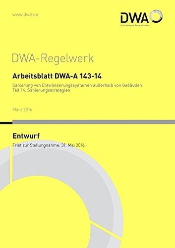 Arbeitsblatt DWA-A 143-14: Deutsche Vereinigung für Wasserwirtschaft Abwasser und Abfall e V (DWA