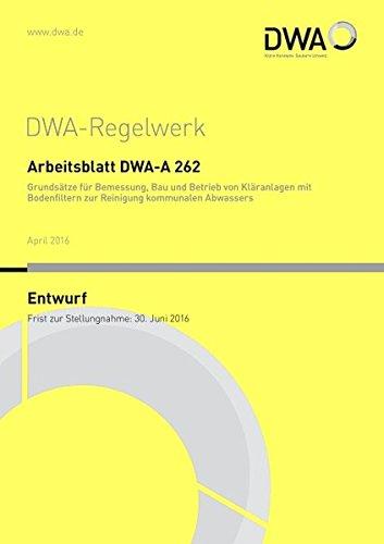 Arbeitsblatt DWA-A 262 Grundsätze für Bemessung, Bau und Betrieb von Kläranlagen mit...