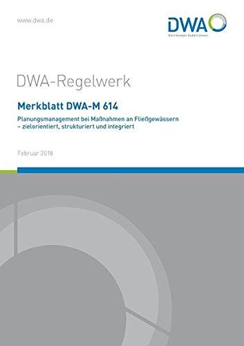 Merkblatt DWA-M 614 Planungsmanagement bei Manahmen an Fliegewassern - zielorientiert, strukturiert...