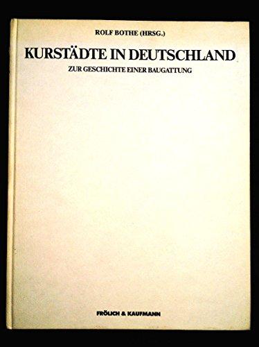 Kurstädte in Deutschland. Zur Geschichte einer Baugattung: Bothe, Rolf (Hrsg.)