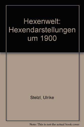Hexenwelt: Hexen Darstellungen in Der Kunst Um: Stelzl, Ulrike