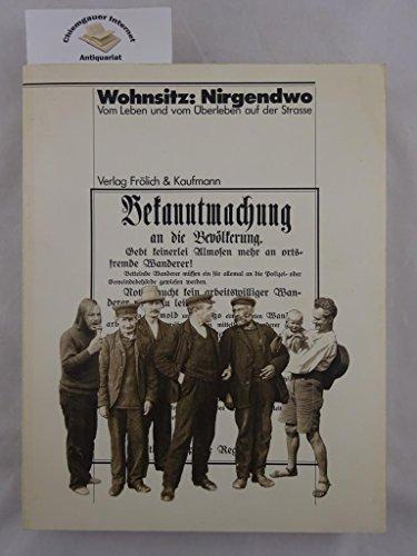 9783887250706: Wohnsitz, Nirgendwo: Vom Leben und vom Uberleben auf der Strasse : Kunstlernaus Bethanien Berlin, 2. Februar bis 14. Marz 1982 (German Edition)