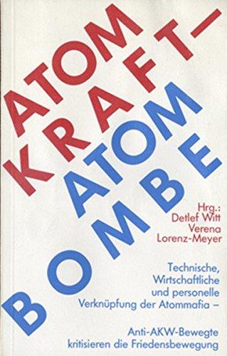 Atomkraft - Atombombe: Technische, wirtschaftliche und personelle Verknüpfung der Atommafia. ...
