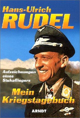 Hans-Ulrich Rudel Mein Kriegstagebuch Aufzeichnungen eines Stukafliegers: Hans-Ulrich Rudel