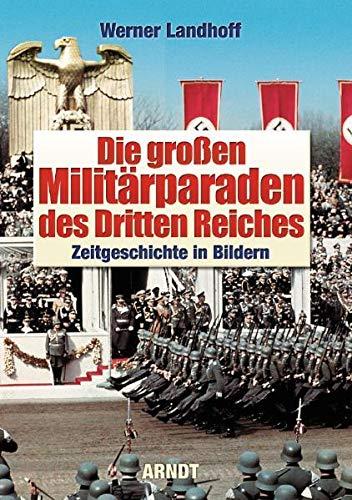 9783887410544: Die Grossen Militarparaden des Dritten Reiches: Zeitgeschichte in Bildern (Great Military Parades of the Third Reich: Events of the Time in Photos)