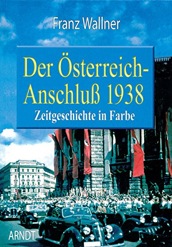 9783887410568: Der Osterreich Anschluss 1938 (Austrian Unification; Contemporary History in Color)
